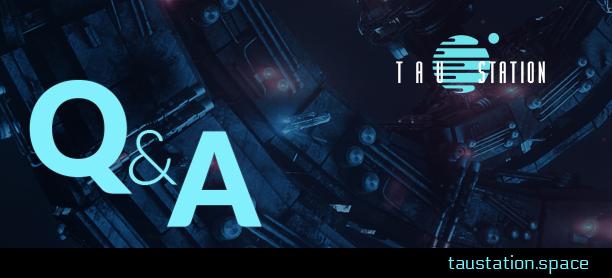 Tau Station Q&A #1
