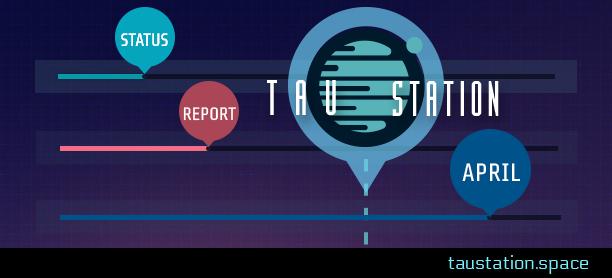 Tau Station Status Report: April