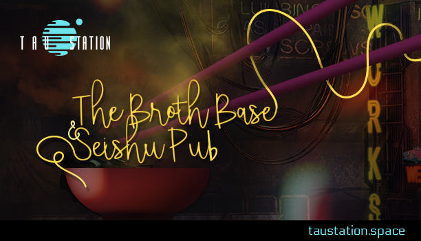 Galactic Destinations: The Broth Base & Seishu Pub