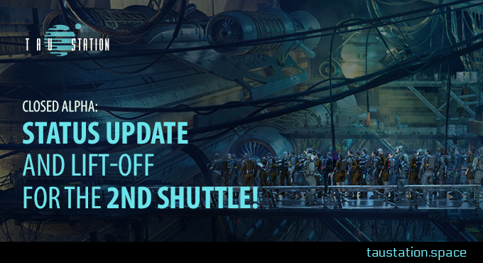 Closed Alpha: Status update and lift-off for the 2nd shuttle!