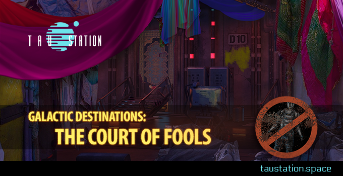Galactic Destinations: The Court of Fools