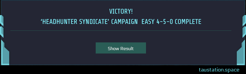 "A small pop-up with the message ""Victory! 'Headhunter Syndicate' campaign easy 4-5-0 complete""; below a button that states ""show result"""
