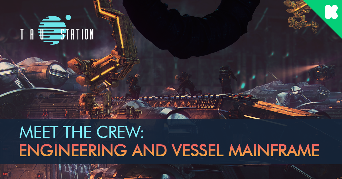 Meet the Crew: Tau Station's Engineering and Vessel Mainframe
