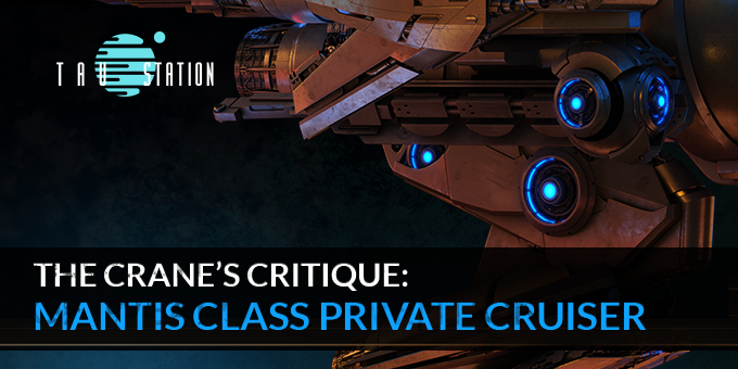 The Crane's Critique: Mantis Class Private Cruiser
