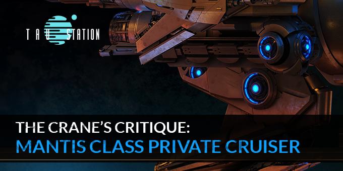 The Crane's Critique: Mantis Class Private Cruiser