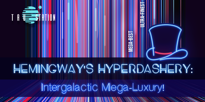 Hemingway's Hyperdashery: Intergalactic Mega-Luxury!