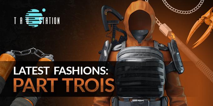Latest Fashions: Part Trois